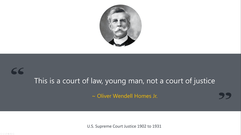Court of Law, NOT a court of Justice - Oliver Wendell Homes Jr.